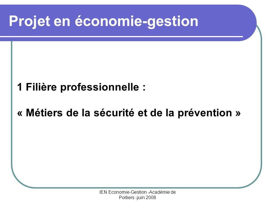 IEN Economie-Gestion -Académie de Poitiers -juin 2008 Projet en économie-gestion 1 Filière professionnelle : « Métiers de la sécurité et de la prévent