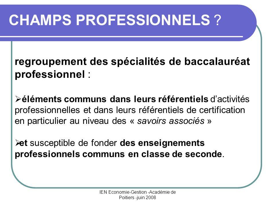 IEN Economie-Gestion -Académie de Poitiers -juin 2008 CHAMPS PROFESSIONNELS ? regroupement des spécialités de baccalauréat professionnel : éléments co