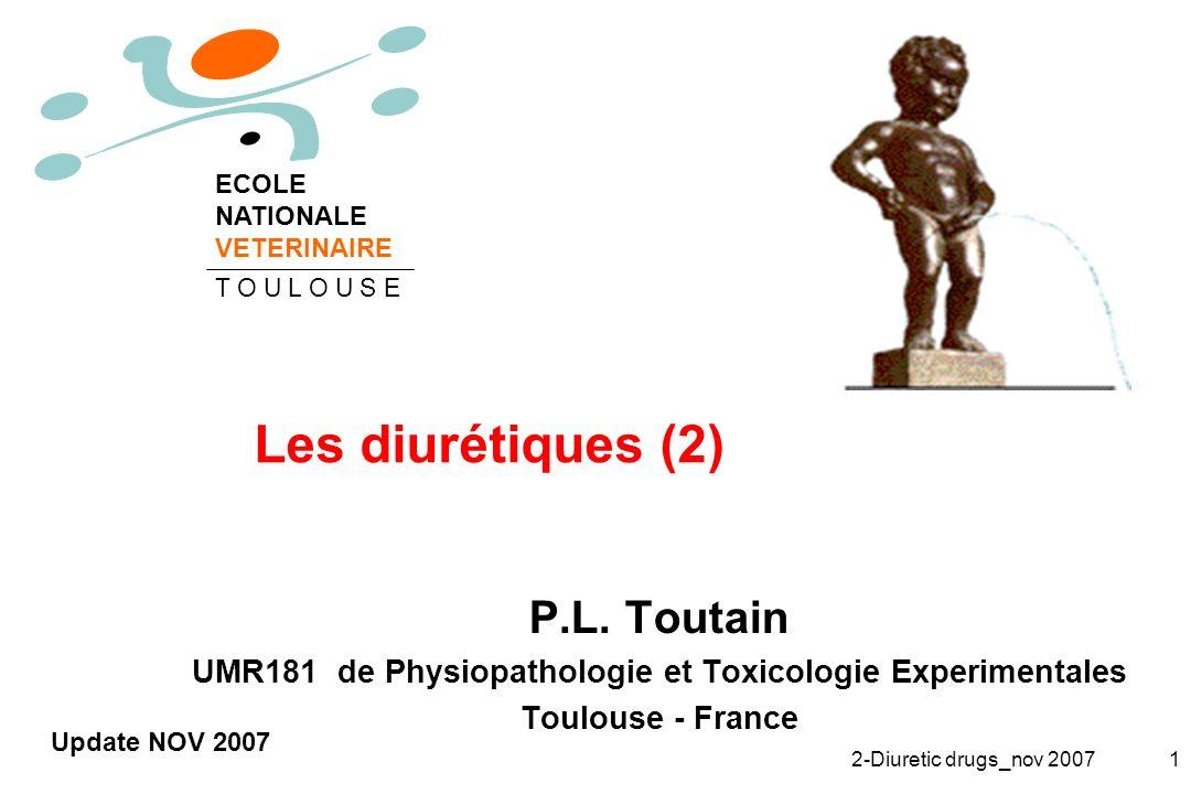 2-Diuretic drugs_nov 20071 Les diurétiques (2) P.L. Toutain UMR181 de Physiopathologie et Toxicologie Experimentales Toulouse - France ECOLE NATIONALE