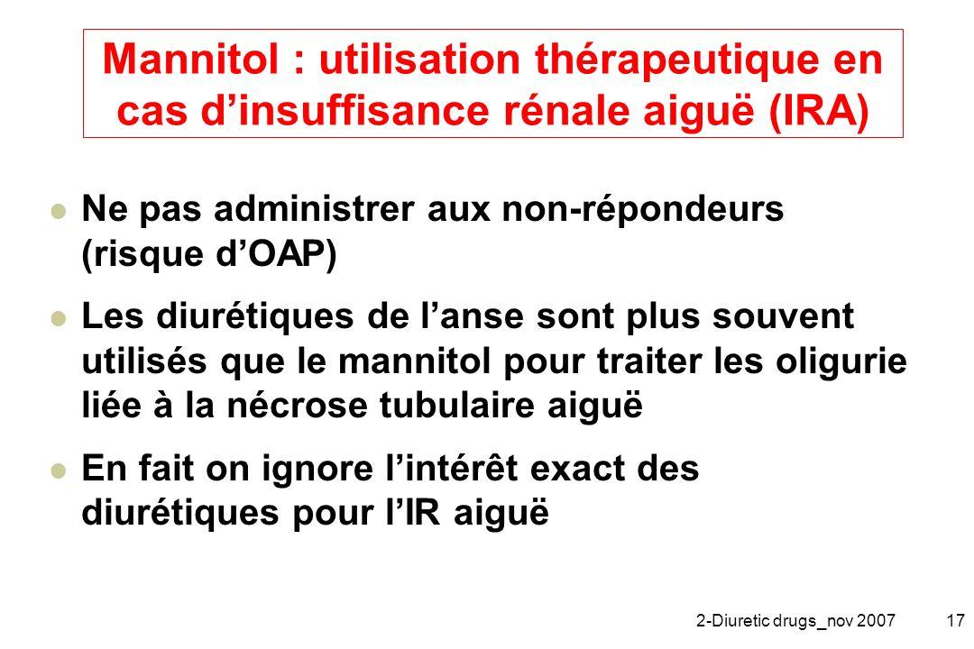 2-Diuretic drugs_nov 200717 Mannitol : utilisation thérapeutique en cas dinsuffisance rénale aiguë (IRA) Ne pas administrer aux non-répondeurs (risque