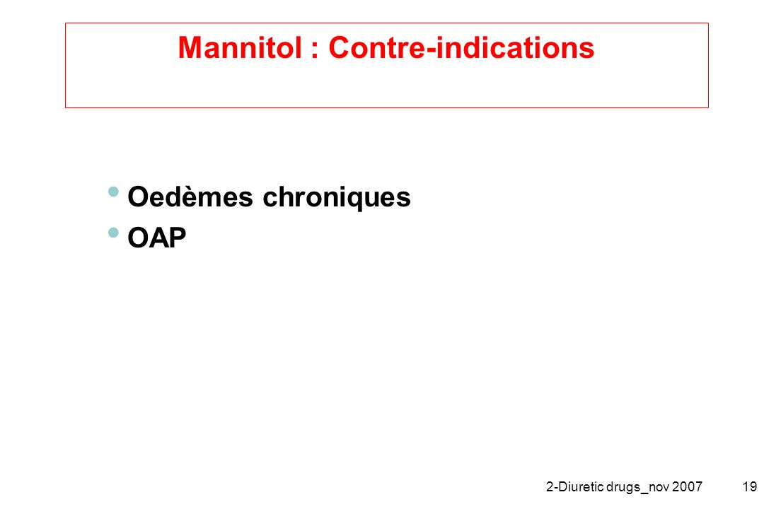 2-Diuretic drugs_nov 200719 Mannitol : Contre-indications Oedèmes chroniques OAP