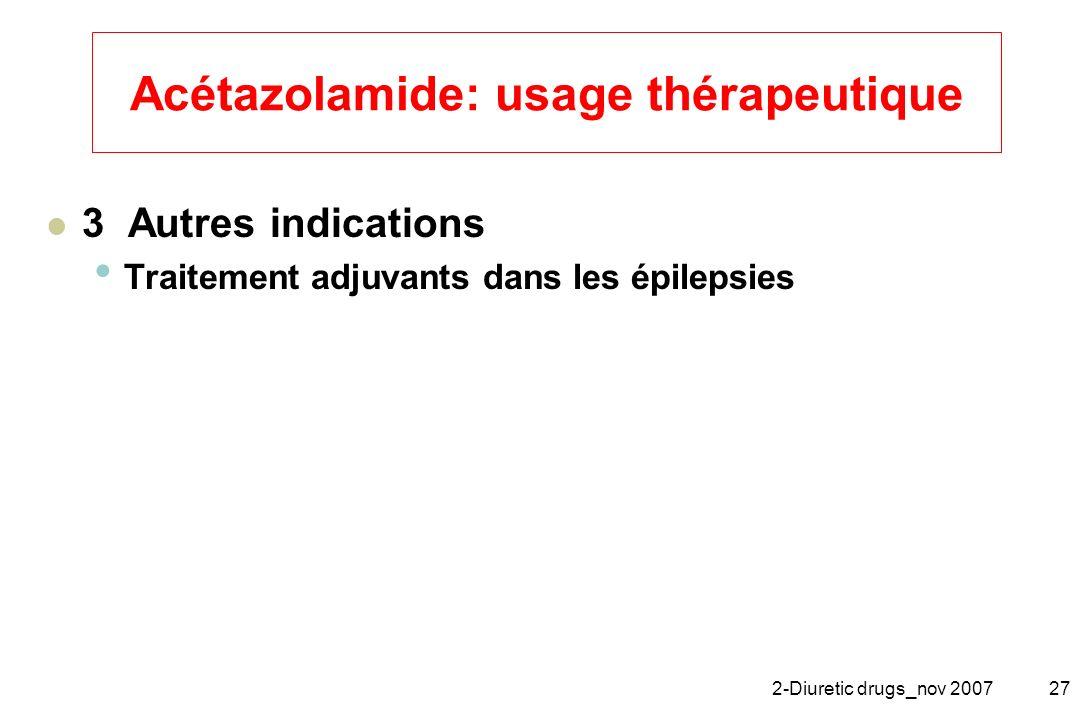 2-Diuretic drugs_nov 200727 Acétazolamide: usage thérapeutique 3 Autres indications Traitement adjuvants dans les épilepsies