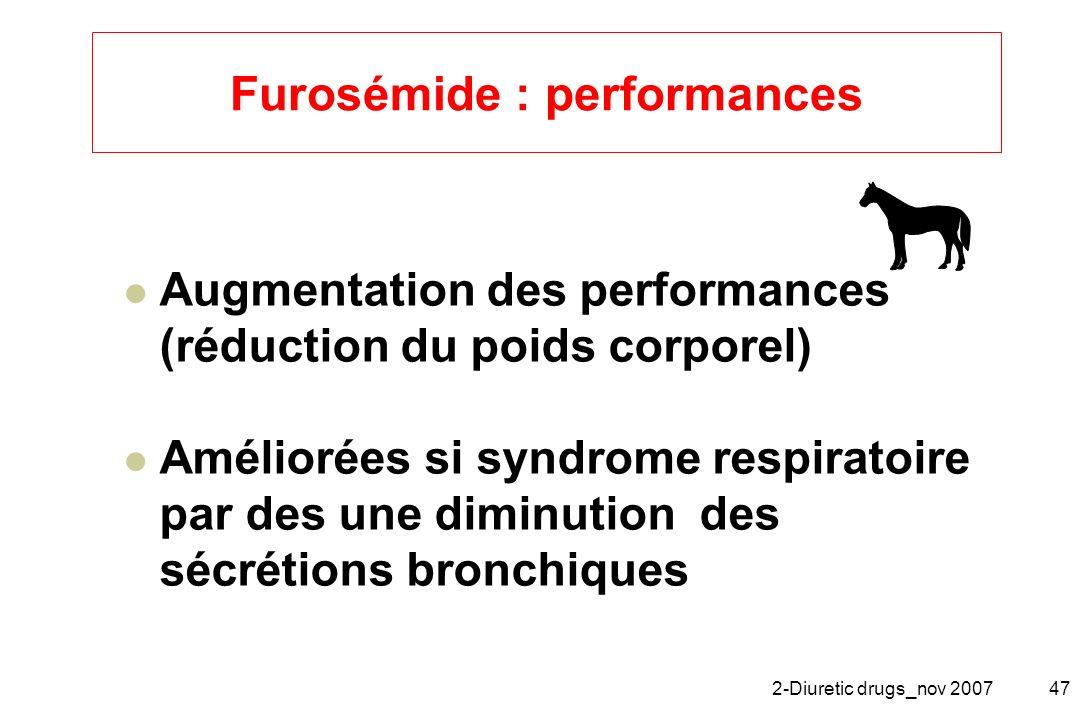 2-Diuretic drugs_nov 200747 Furosémide : performances Augmentation des performances (réduction du poids corporel) Améliorées si syndrome respiratoire