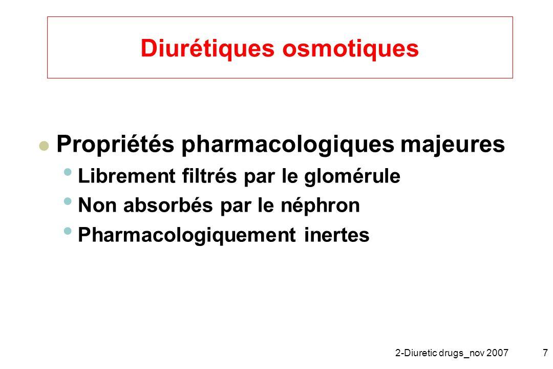2-Diuretic drugs_nov 20077 Diurétiques osmotiques Propriétés pharmacologiques majeures Librement filtrés par le glomérule Non absorbés par le néphron