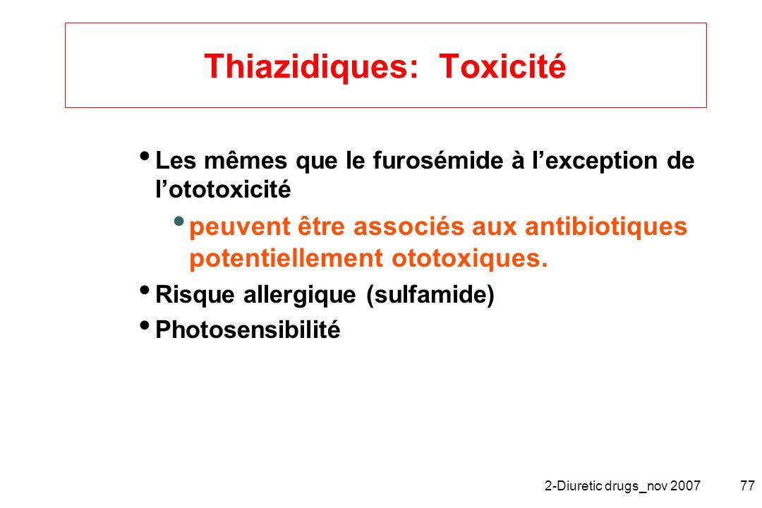 2-Diuretic drugs_nov 200777 Thiazidiques: Toxicité Les mêmes que le furosémide à lexception de lototoxicité peuvent être associés aux antibiotiques po