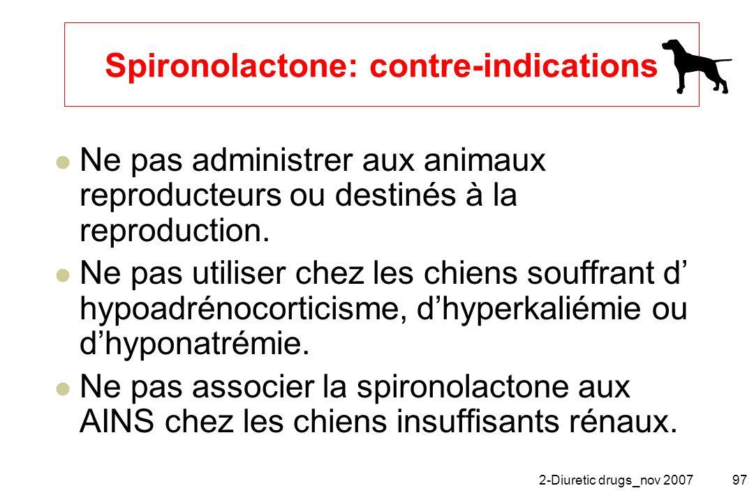 2-Diuretic drugs_nov 200797 Spironolactone: contre-indications Ne pas administrer aux animaux reproducteurs ou destinés à la reproduction. Ne pas util