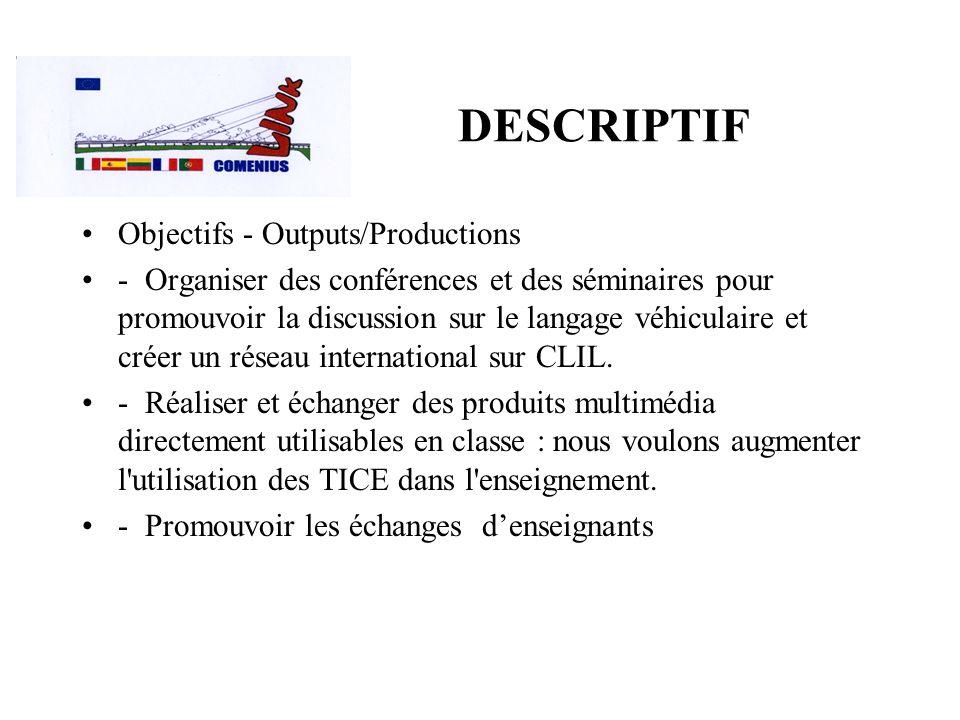 DESCRIPTIF Objectifs - Outputs/Productions - Organiser des conférences et des séminaires pour promouvoir la discussion sur le langage véhiculaire et créer un réseau international sur CLIL.
