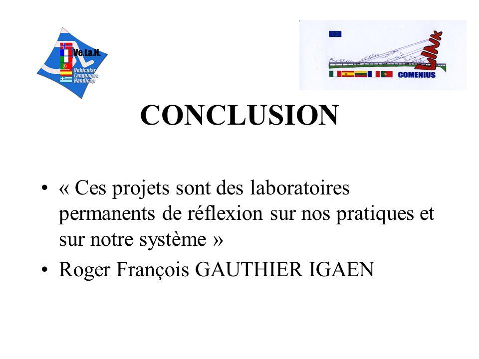 CONCLUSION « Ces projets sont des laboratoires permanents de réflexion sur nos pratiques et sur notre système » Roger François GAUTHIER IGAEN