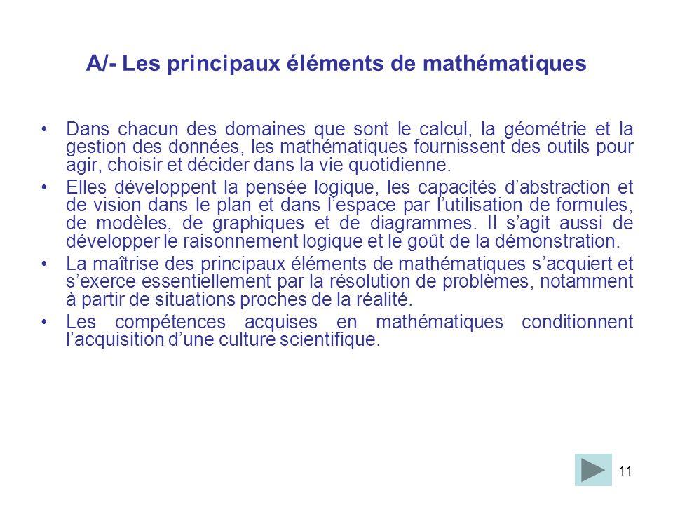 11 A/- Les principaux éléments de mathématiques Dans chacun des domaines que sont le calcul, la géométrie et la gestion des données, les mathématiques