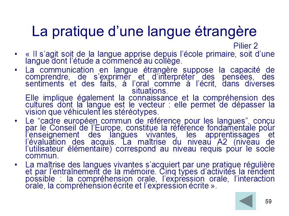 59 La pratique dune langue étrangère Pilier 2 « Il sagit soit de la langue apprise depuis lécole primaire, soit dune langue dont létude a commencé au