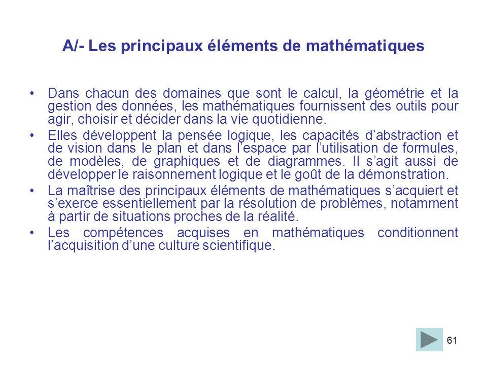 61 A/- Les principaux éléments de mathématiques Dans chacun des domaines que sont le calcul, la géométrie et la gestion des données, les mathématiques