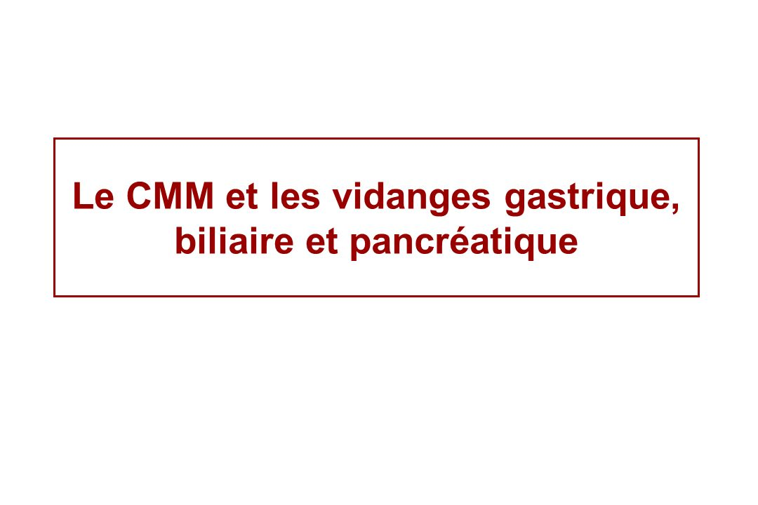 Le CMM et les vidanges gastrique, biliaire et pancréatique