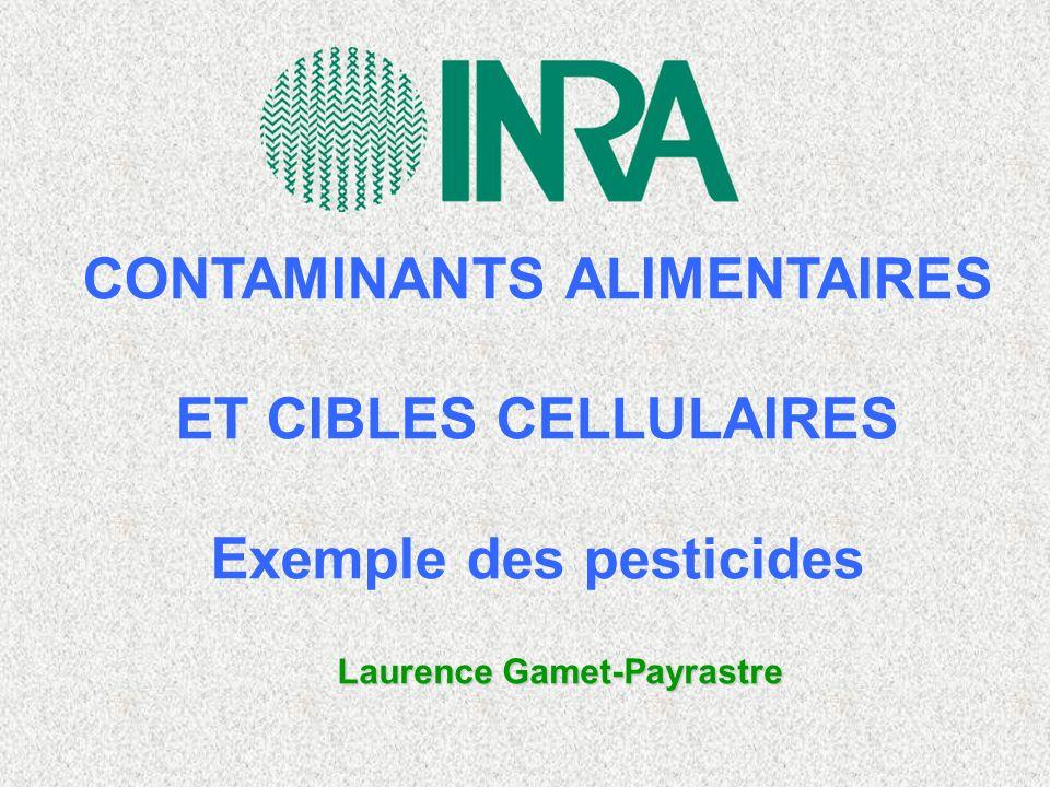 CONTAMINANTS ALIMENTAIRES ET CIBLES CELLULAIRES Exemple des pesticides Laurence Gamet-Payrastre