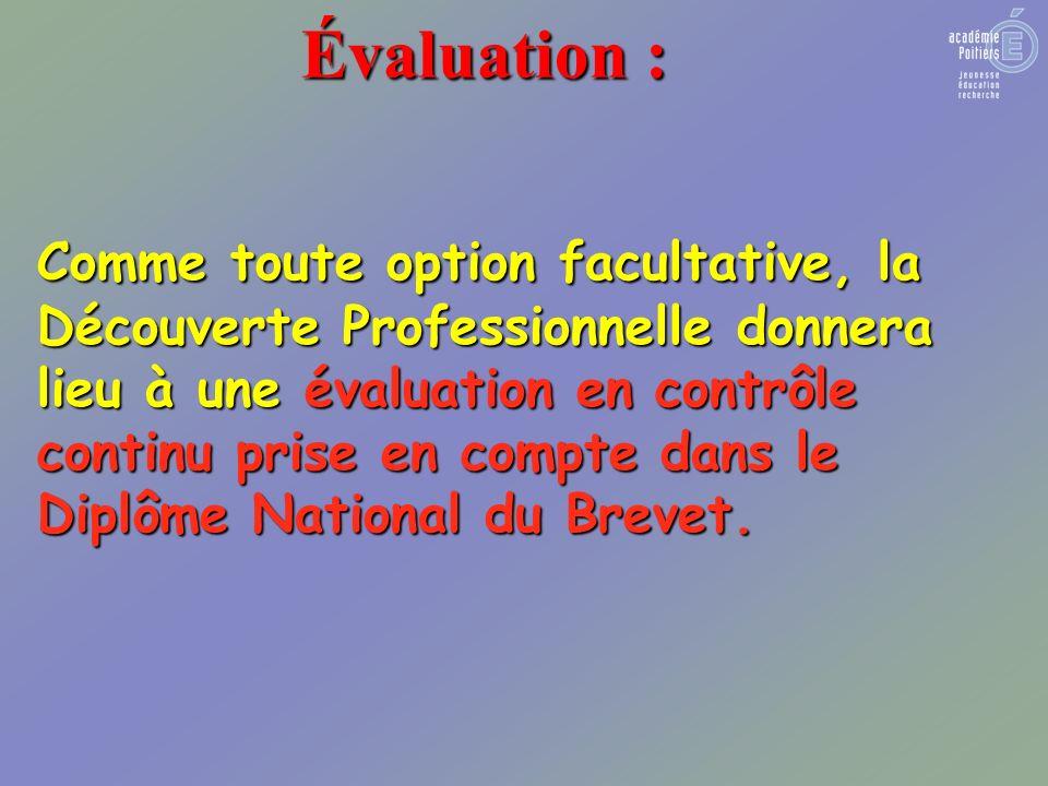 Comme toute option facultative, la Découverte Professionnelle donnera lieu à une évaluation en contrôle continu prise en compte dans le Diplôme National du Brevet.