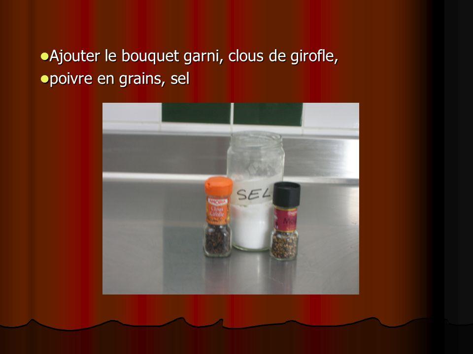 Ajouter le bouquet garni, clous de girofle, Ajouter le bouquet garni, clous de girofle, poivre en grains, sel poivre en grains, sel