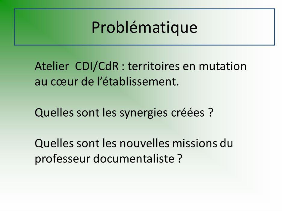 Problématique Atelier CDI/CdR : territoires en mutation au cœur de létablissement. Quelles sont les synergies créées ? Quelles sont les nouvelles miss