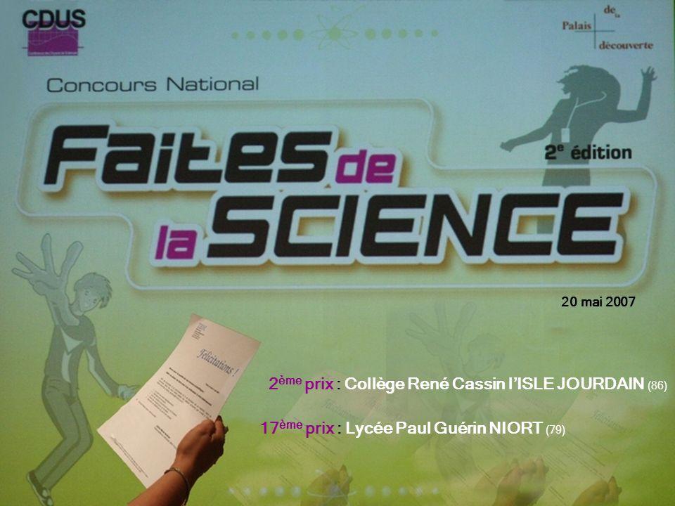2 ème prix : Collège René Cassin lISLE JOURDAIN (86) 17 ème prix : Lycée Paul Guérin NIORT (79) 20 mai 2007