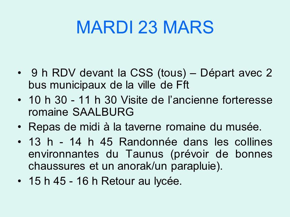 MARDI 23 MARS 9 h RDV devant la CSS (tous) – Départ avec 2 bus municipaux de la ville de Fft 10 h 30 - 11 h 30 Visite de lancienne forteresse romaine SAALBURG Repas de midi à la taverne romaine du musée.