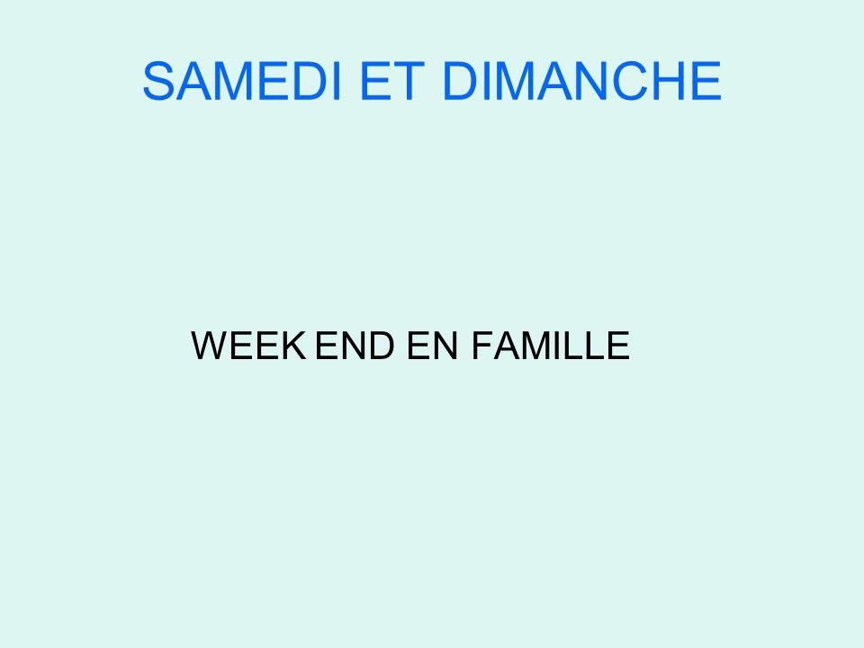 SAMEDI ET DIMANCHE WEEK END EN FAMILLE