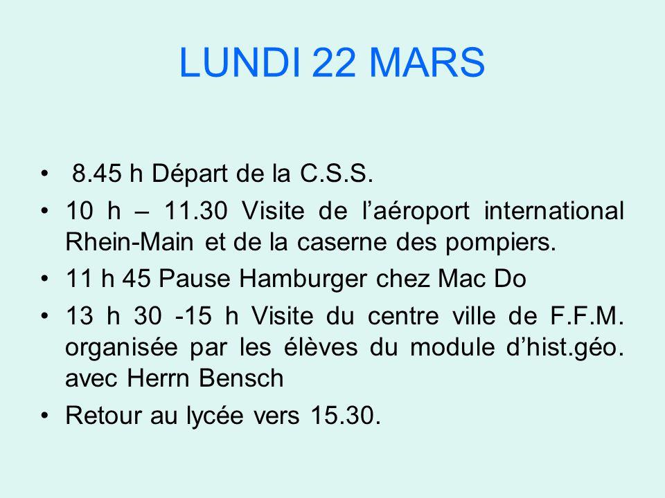 LUNDI 22 MARS 8.45 h Départ de la C.S.S.