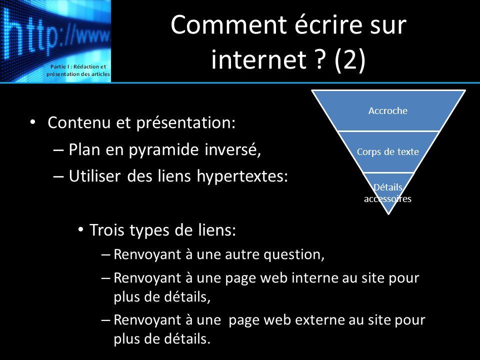 Comment écrire sur internet ? (2) Contenu et présentation: – Plan en pyramide inversé, – Utiliser des liens hypertextes: Trois types de liens: – Renvo