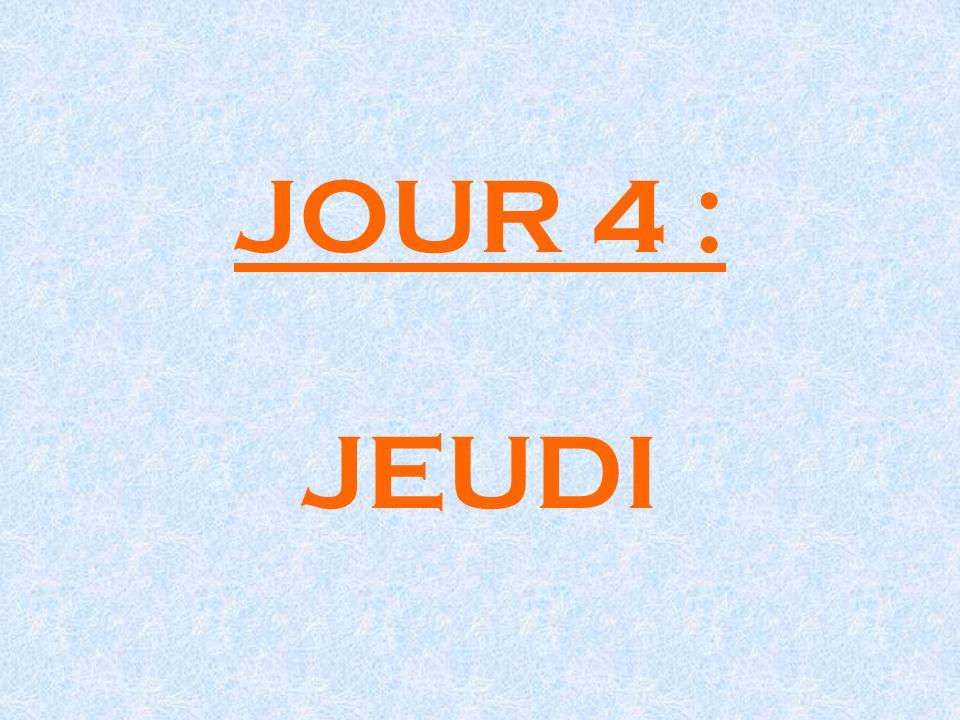 JOUR 4 : JEUDI