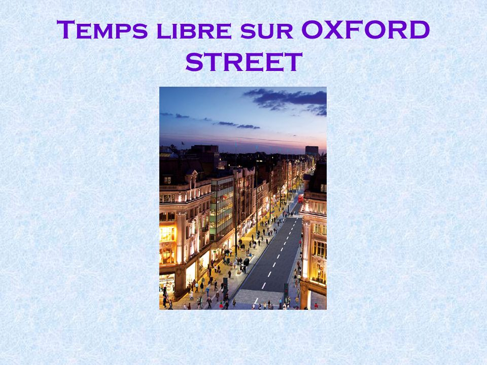 Temps libre sur OXFORD STREET