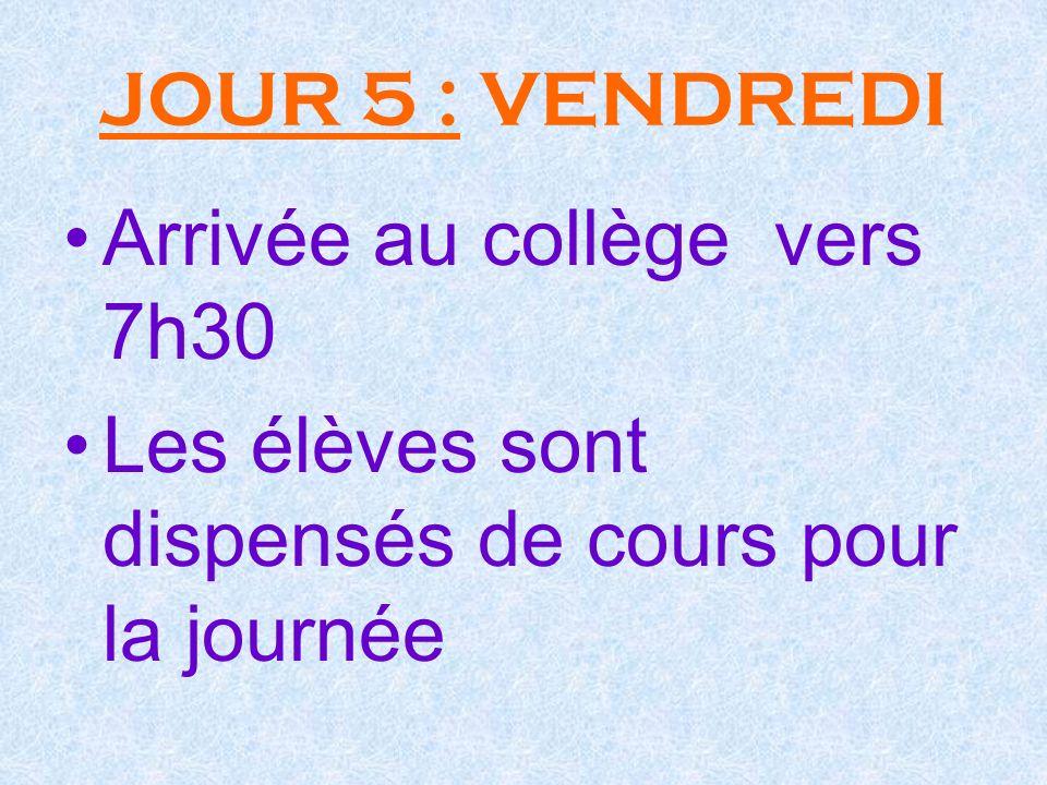 JOUR 5 : VENDREDI Arrivée au collège vers 7h30 Les élèves sont dispensés de cours pour la journée