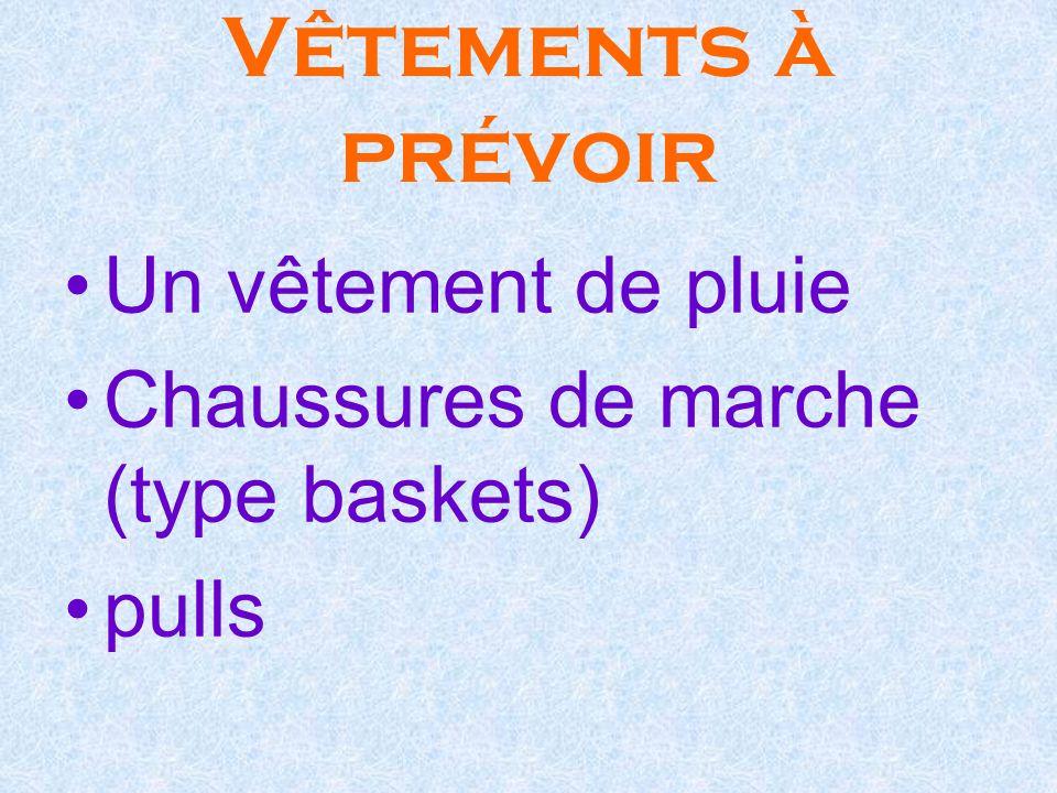 Vêtements à prévoir Un vêtement de pluie Chaussures de marche (type baskets) pulls