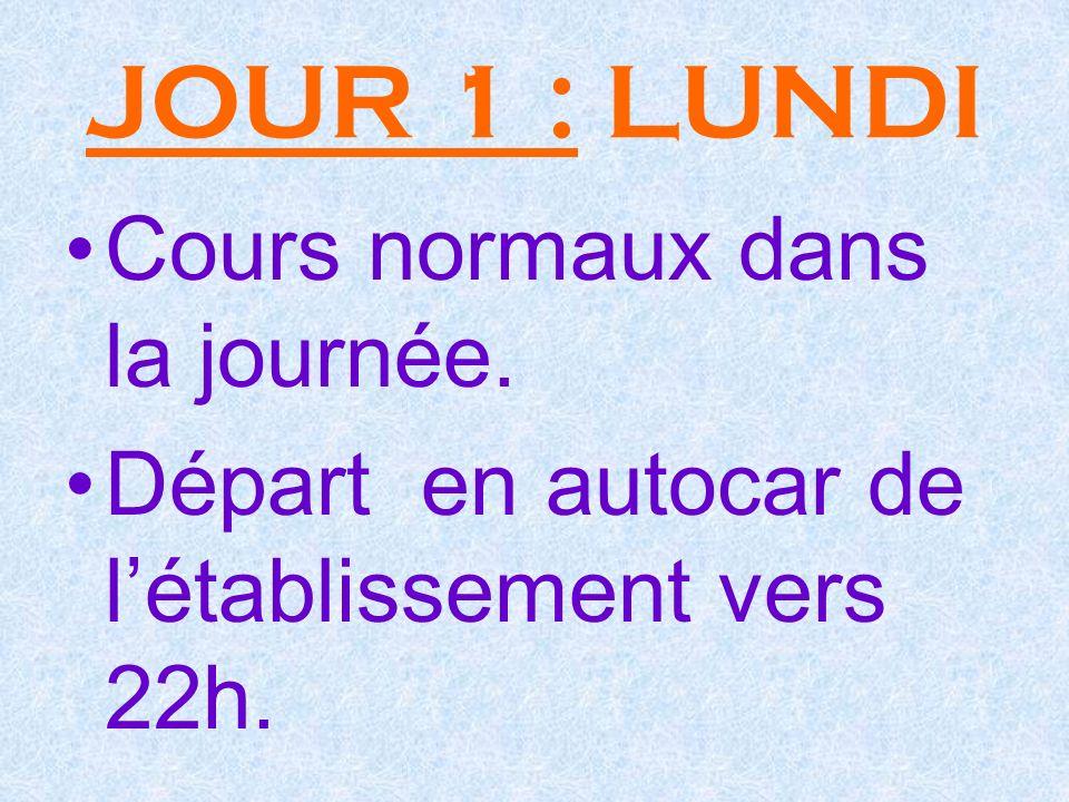 JOUR 1 : LUNDI Cours normaux dans la journée. Départ en autocar de létablissement vers 22h.