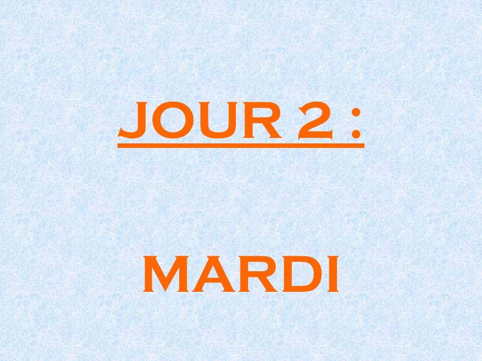 JOUR 2 : MARDI