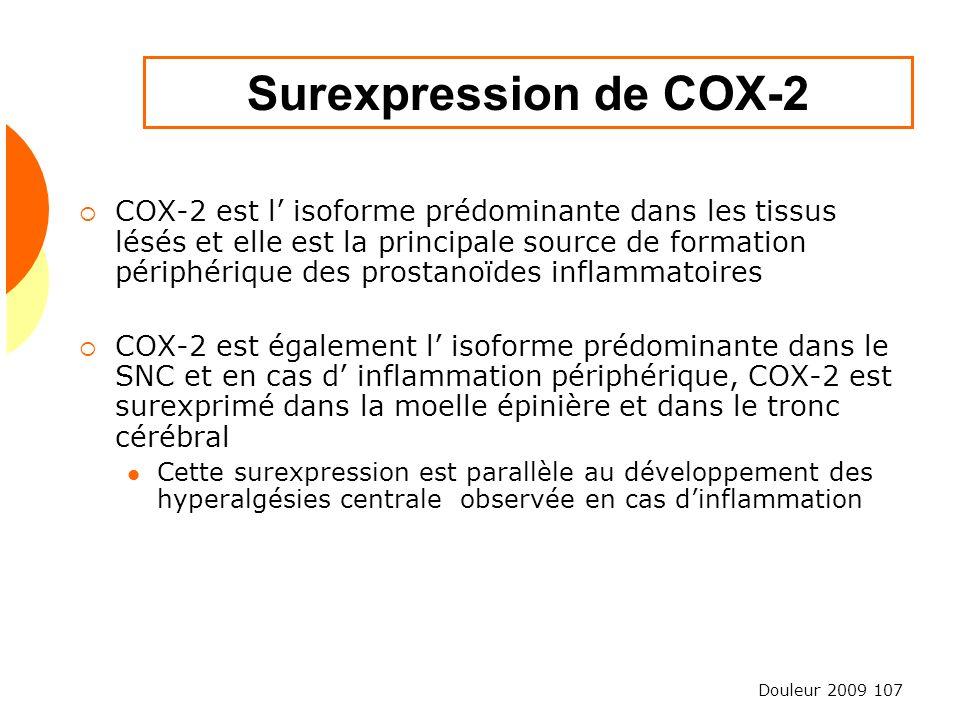 Douleur 2009 107 Surexpression de COX-2 COX-2 est l isoforme prédominante dans les tissus lésés et elle est la principale source de formation périphér