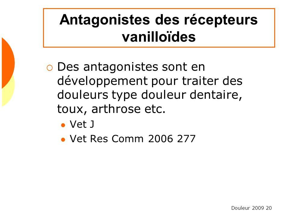 Douleur 2009 20 Antagonistes des récepteurs vanilloïdes Des antagonistes sont en développement pour traiter des douleurs type douleur dentaire, toux,