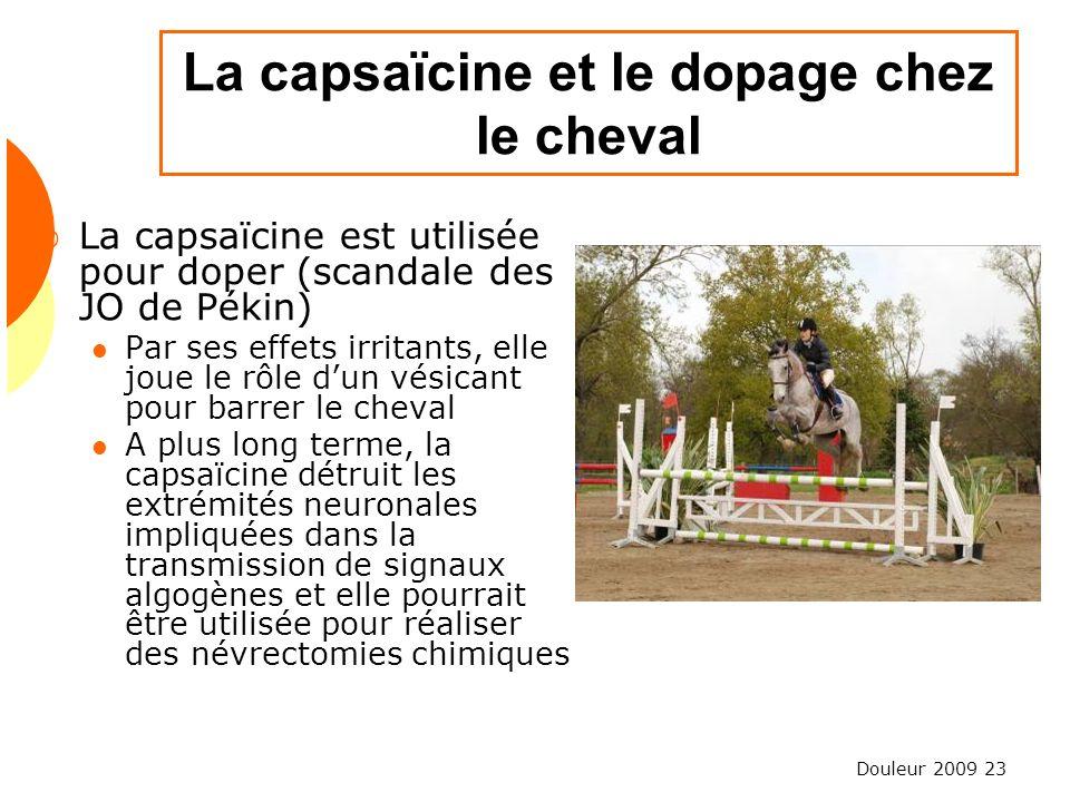 Douleur 2009 23 La capsaïcine est utilisée pour doper (scandale des JO de Pékin) Par ses effets irritants, elle joue le rôle dun vésicant pour barrer