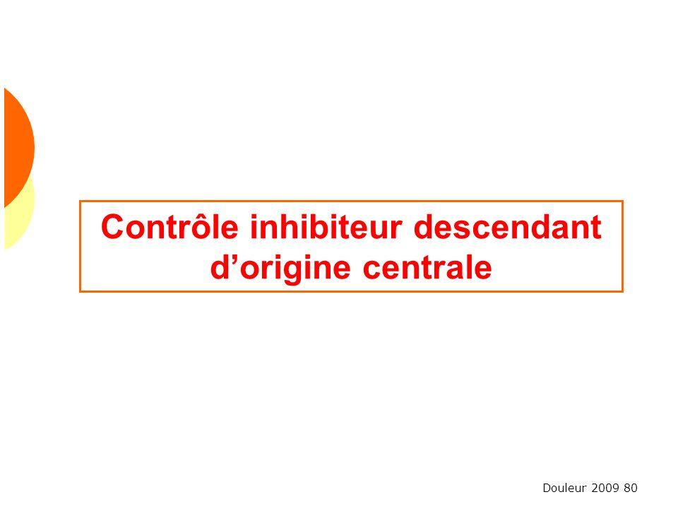 Douleur 2009 80 Contrôle inhibiteur descendant dorigine centrale