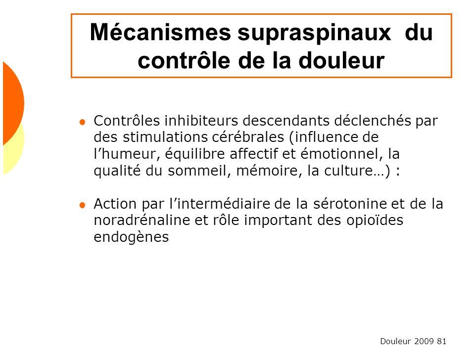 Douleur 2009 81 Mécanismes supraspinaux du contrôle de la douleur Contrôles inhibiteurs descendants déclenchés par des stimulations cérébrales (influe