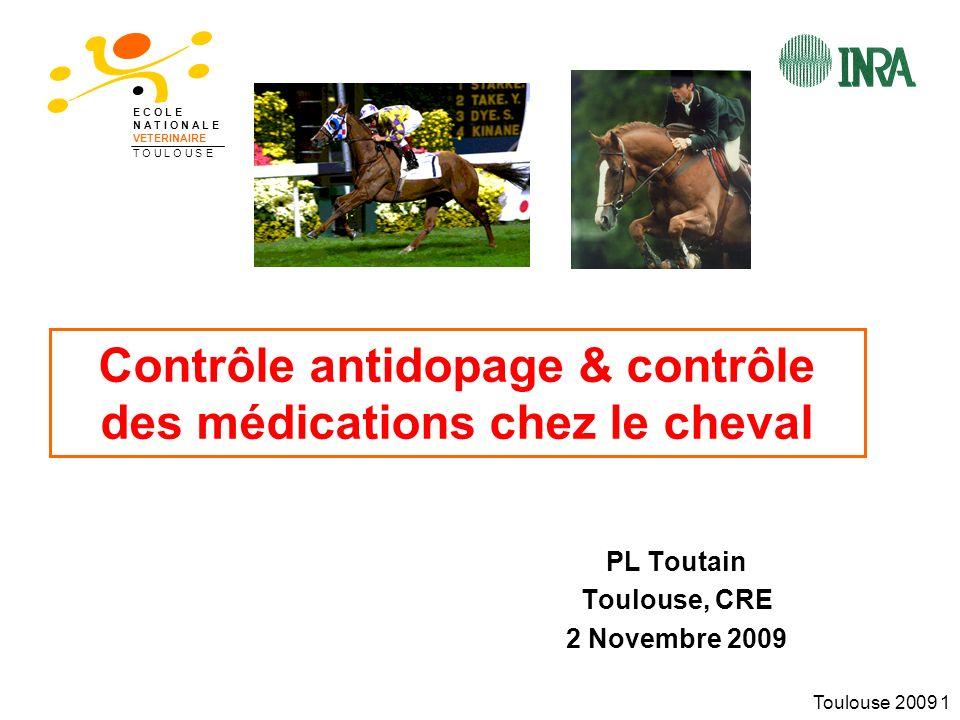 Toulouse 2009 1 Contrôle antidopage & contrôle des médications chez le cheval PL Toutain Toulouse, CRE 2 Novembre 2009 E C O L E N A T I O N A L E VETERINAIRE T O U L O U S E