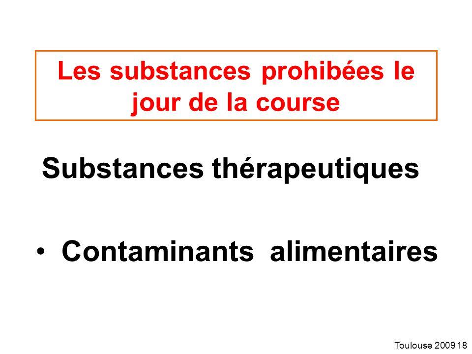Toulouse 2009 18 Les substances prohibées le jour de la course Substances thérapeutiques Contaminants alimentaires