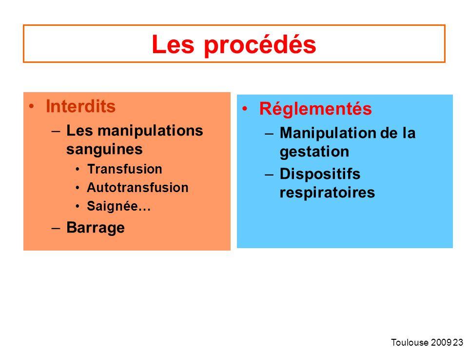 Toulouse 2009 23 Les procédés Interdits –Les manipulations sanguines Transfusion Autotransfusion Saignée… –Barrage Réglementés –Manipulation de la gestation –Dispositifs respiratoires