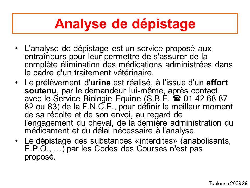 Toulouse 2009 29 Analyse de dépistage L analyse de dépistage est un service proposé aux entraîneurs pour leur permettre de s assurer de la complète élimination des médications administrées dans le cadre d un traitement vétérinaire.