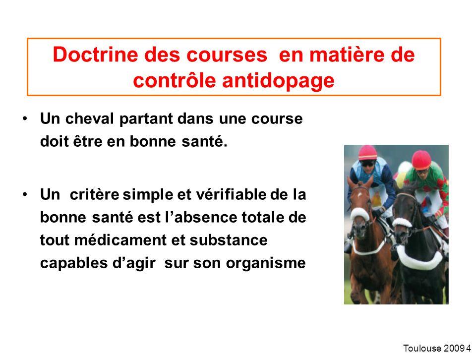 Toulouse 2009 4 Doctrine des courses en matière de contrôle antidopage Un cheval partant dans une course doit être en bonne santé.