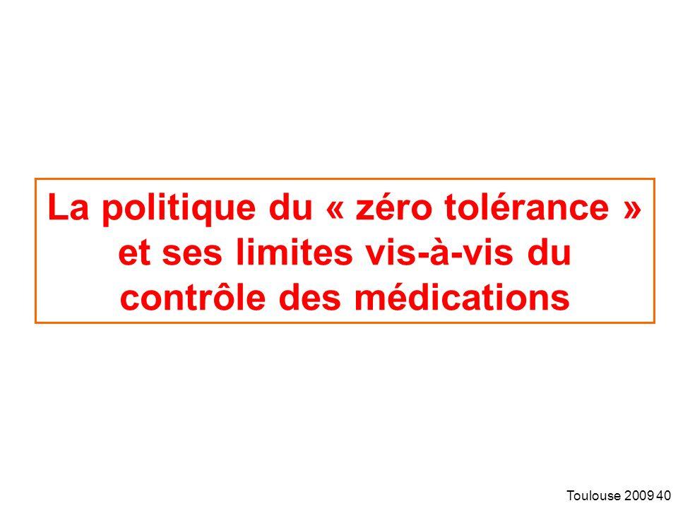 Toulouse 2009 40 La politique du « zéro tolérance » et ses limites vis-à-vis du contrôle des médications