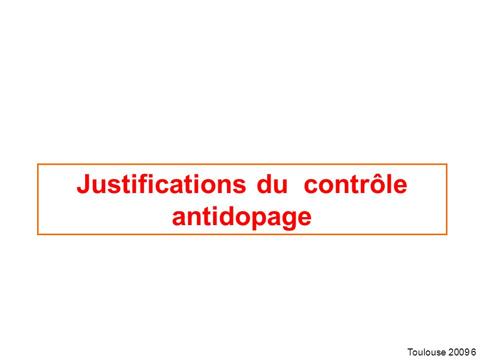 Toulouse 2009 6 Justifications du contrôle antidopage