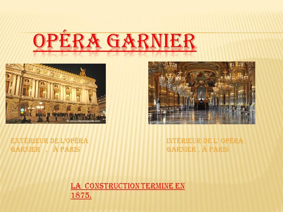 Extérieur de lOpéra Garnier, à Paris Intérieur de l Opéra Garnier, à Paris La construction termine en 1875.