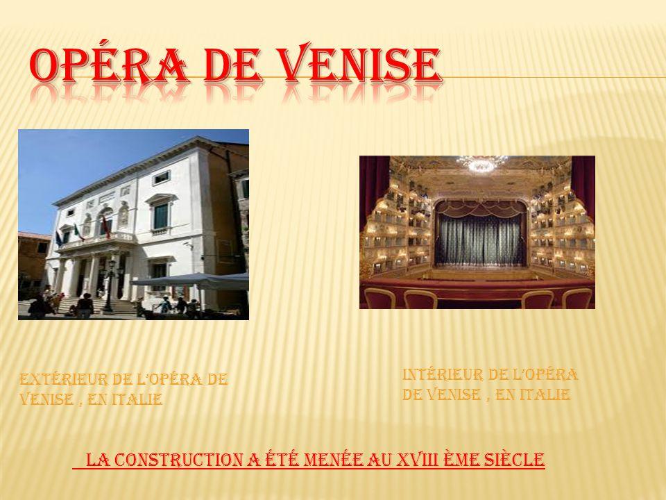 Extérieur de lOpéra de Venise, en Italie Intérieur de lopéra de Venise, en Italie La construction a été menée au XVIII ème siècle