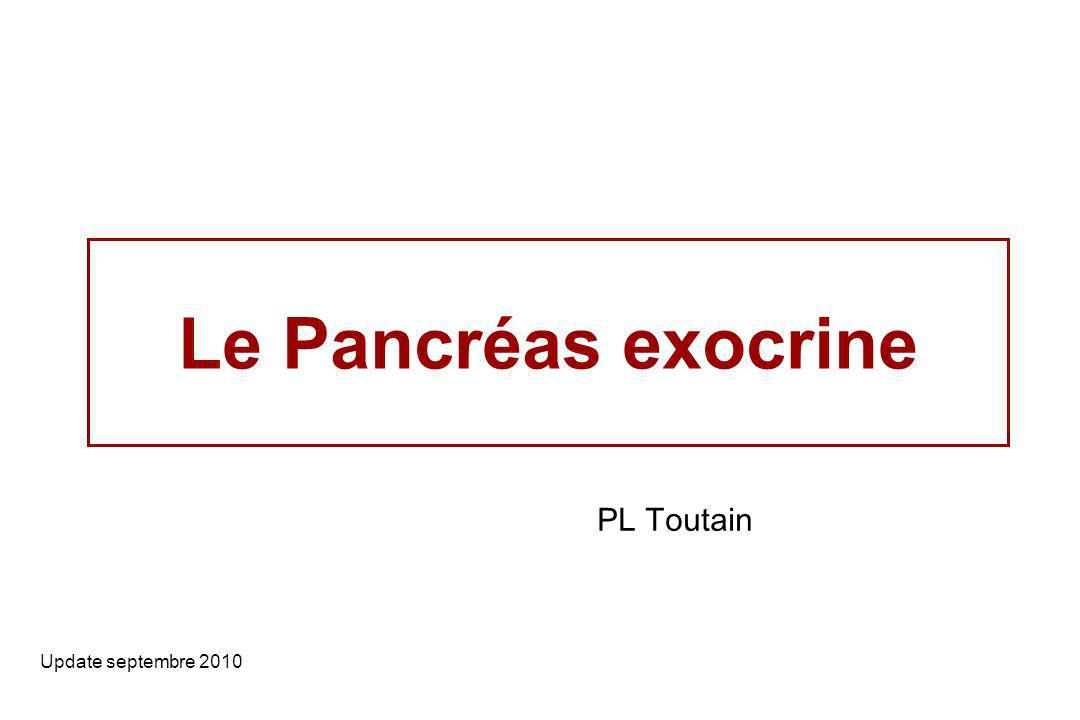 Le Pancréas exocrine Update septembre 2010 PL Toutain