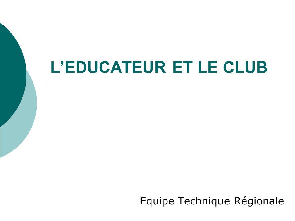 LEDUCATEUR ET LE CLUB Equipe Technique Régionale