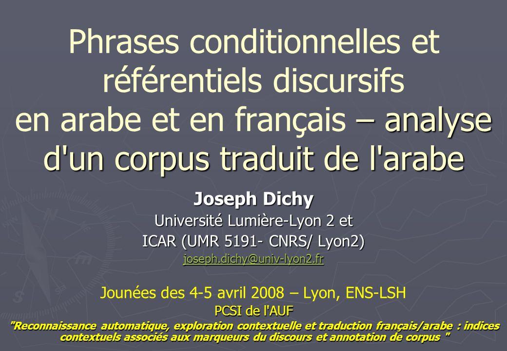 Objet général La reconnaissance de plusieurs types de conditionnelles, y compris lusage «rhétorique» ou «énonciatif» de ces phrases (établissement, à cette fin, dune typologie des conditionnelles en arabe).