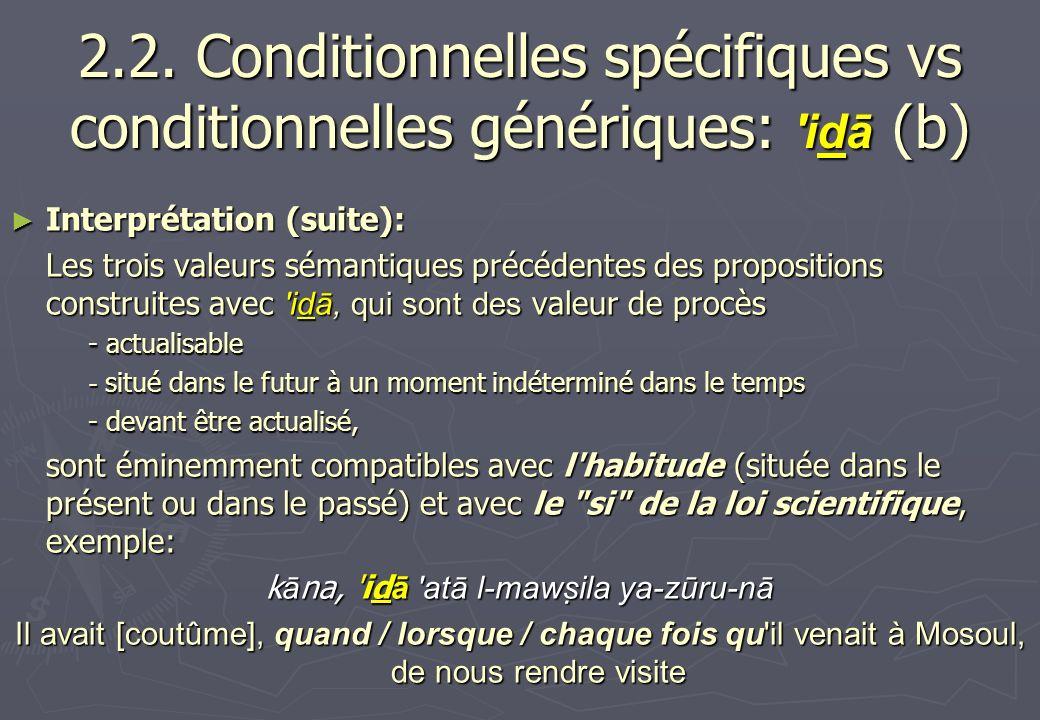2.2. Conditionnelles spécifiques vs conditionnelles génériques: 'idā (b) Interprétation (suite): Interprétation (suite): Les trois valeurs sémantiques