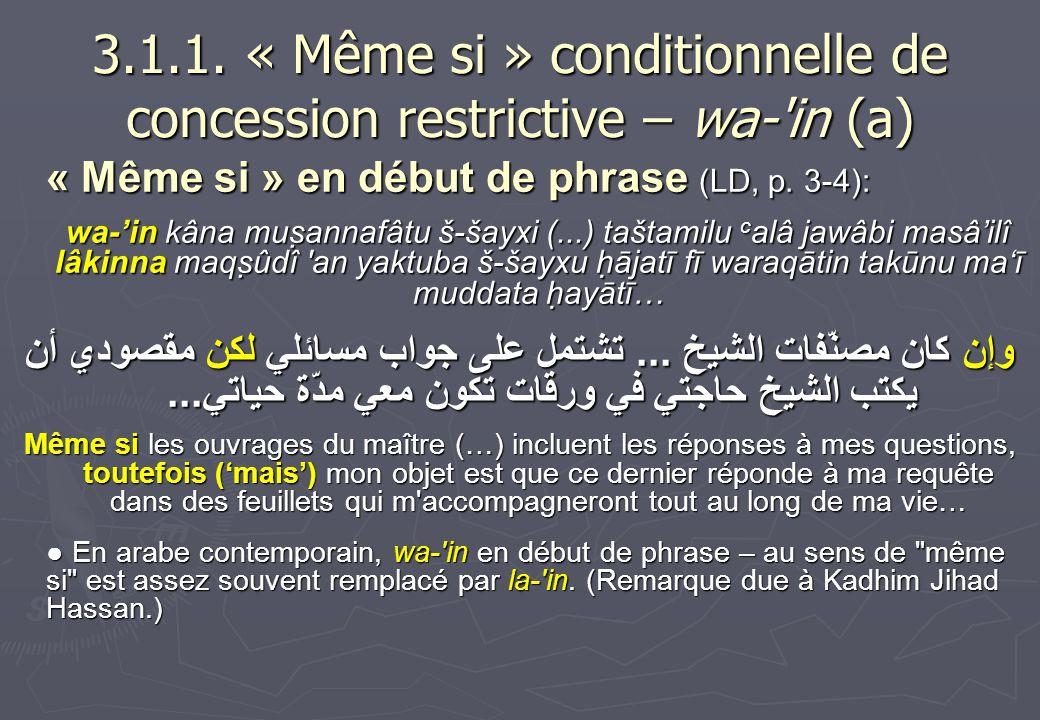 3.1.1. « Même si » conditionnelle de concession restrictive – wa-'in (a) « Même si » en début de phrase (LD, p. 3-4): wa-in kâna muṣannafâtu š-šayxi